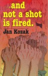 And Not a Shot is Fired - Jan Kozak