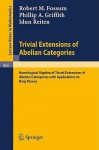 Trivial Extensions Of Abelian Categories: Homological Algebra Of Trivial Extensions Of Abelian Catergories With Applications To Ring Theory (Lecture Notes In Mathematics) - Idun Reiten, P.A. Griffith, I. Reiten, R. M. Fossum