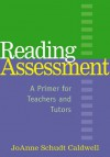 Reading Assessment: A Primer for Teachers and Tutors - JoAnne Schudt Caldwell