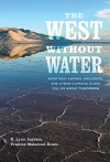 The West without Water: What Past Floods, Droughts, and Other Climatic Clues Tell Us about Tomorrow - B. Lynn Ingram, Frances Malamud-Roam