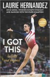 I Got This: To Gold and Beyond - Laurie Hernandez