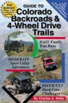Guide to Colorado Backroads & 4-Wheel Drive Trails, 2nd Edition - Charles A. Wells