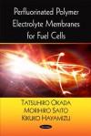 Perfluorinated Polymer Electrolyte Membranes for Fuel Cells - Tatsuhiro Okada, Morihiro Saito