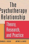 The Psychotherapy Relationship: Theory, Research, and Practice - Charles J. Gelso, Jeffrey A. Hayes