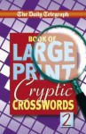 Daily Telegraph Book of Large Print Cryptic Crosswords: No. 2 - Telegraph Group Limited