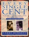 Every Single Cent: Financial Guide for Single Adults - Larry Burkett