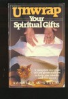 Unwrap Your Spiritual Gifts: A Complete Coverage of God-given Abilities to Help You Identify and Use Yours - Kenneth O. Gangel