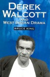 "Derek Walcott & West Indian Drama: ""Not Only a Playwright But a Company"" the Trinidad Theatre Workshop 1959-1993 - Bruce King"