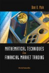 Mathematical Techniques In Financial Market Trading - Don K. Mak