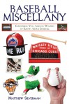 Baseball Miscellany: Everything You Always Wanted to Know About Baseball - Matthew Silverman