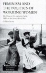 Feminism, Femininity and the Politics of Working Women: The Women's Co-Operative Guild, 1880s to the Second World War (Women's History Series) - Gillian Scott