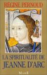 La Spiritualité de Jeanne d'Arc - Régine Pernoud