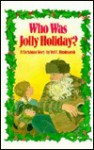 Who Was Jolly Holiday?: A Christmas Story - Ted C. Hindmarsh
