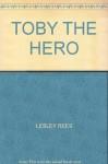 Toby The Hero - Lesley Rees