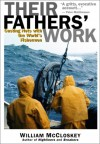 Their Fathers' Work: Casting Nets with the World's Fishermen - William B. McCloskey