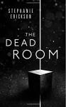 The Dead Room (The Dead Room Trilogy) (Volume 1) - Stephanie Erickson