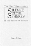Silence of the Spheres: The Deaf Experience in the History of Science - Harry G. Lang