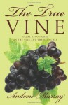 The True Vine: 31-Day Devotional on the Vine and the Branches - Andrew Murray
