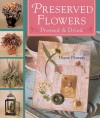 Preserved Flowers: Pressed & Dried - Diane Flowers, Mickey Baskett