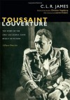 Toussaint Louverture: The Story of the Only Successful Slave Revolt in History; A Play in Three Acts<BR> (The C. L. R. James Archives) - C.L. R. James, H&OSLASH, Christian gsbjerg