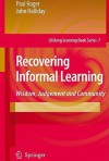 Recovering Informal Learning: Wisdom, Judgement And Community (Lifelong Learning Book Series) - Paul Hager, John Halliday