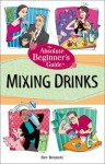 The Absolute Beginner's Guide to Mixing Drinks - Beverly Lynn Bennett, Beverly Bennett