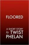 Floored - Twist Phelan