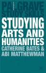 Studying Arts and Humanities - Catherine Bates, Abigail Matthewman