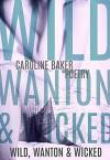 Wild, Wanton & Wicked - Caroline Baker
