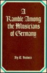 Ramble Among the Musicians of Germany, Holmes, Edward
