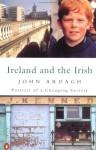 Ireland and the Irish: Portrait of a Changing Society - John Ardagh