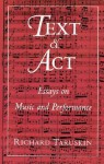 Text and Act: Essays on Music and Performance - Richard Taruskin