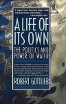 A Life of Its Own: The Politics and Power of Water - Robert Gottlieb