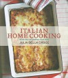 Italian Home Cooking: 125 Recipes to Comfort Your Soul - Julia della Croce
