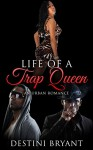 The Life Of A Trap Queen (Hood Love, Thug Romance, Urban, African American) - D. Bryant