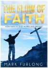 The Flow of Faith: How Faith in God Works and Grows - Mark Furlong