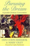 Pursuing the Dream: A Jewish-Christian Conversation - Dan Cohn-Sherbok, Mary Grey