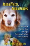 Animal Voices, Animal Guides: Discover Your Deeper Self Through Communication with Animals - Dawn Baumann Brunke
