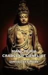 Manchuria - Cradle of Conflict - Owen Lattimore