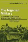 Nigerian Military - Robin Luckham, Luckham