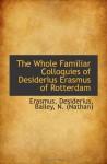 The Whole Familiar Colloquies of Desiderius Erasmus of Rotterdam - Erasmus, Desiderius
