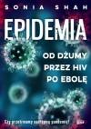 Epidemia. Od dżumy przez HIV po ebolę - Sonia Shah, Małgorzata Rost
