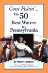 Gone Fishin' the 50 Best Waters in Pennsylvania - Manny Luftglass