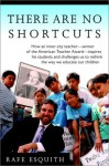 There Are No Shortcuts: How an inner-city teacher--winner of the American Teacher Award--inspires his students and challenges us to rethink the way we educate our children - Rafe Esquith