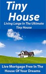 Tiny House: Living Large In The Ultimate Tiny House: Live Mortgage Free In The House Of Your Dreams - Kevin Brown