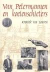 Van Petermannen en Koeienschieters. Kroniek van Leuven - Eduard Van Ermen