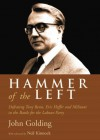 Hammer of the Left: Defeating Tony Benn, Eric Heffer and Militant in the Battle for the Labour Party - John Golding