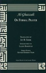 On Formal Prayer from the Acts of Worship (Great Books of the Islamic World) - Abu Hamed Muhammad al-Ghazzali, Jay R. Crook, Laleh Bakhtiar