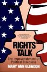 Rights Talk: Impoverishment of Political Discourse - Mary Ann Glendon