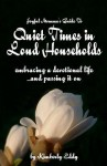 Joyful Momma's Guide To Quiet Times In Loud Households: Embracing A Devotional Life...And Passing It On - Kimberly Eddy